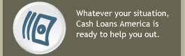 Whatever your situation, Cash loans America is ready to help you out.