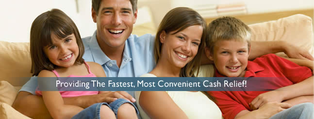 Providing the fastest, most convenient cash relief!