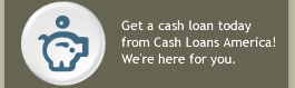 Get a cash loan today from Cash Loans America! We're here for you.